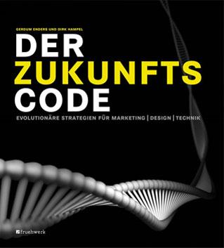 Der Zukunftscode. Evolutionäre Strategien für Marketing, Design, Technik